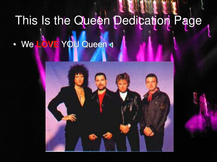 This Is the Queen Dedication Page