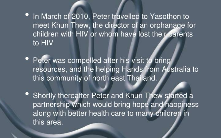 In March of 2010, Peter travelled to Yasothon to meet Khun Thew, the director of an orphanage for children with HIV or whom have lost their parents to HIV