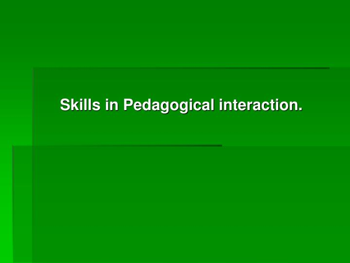 Skills in pedagogical interaction