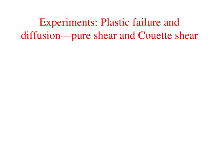 Experiments: Plastic failure and diffusion—pure shear and Couette shear