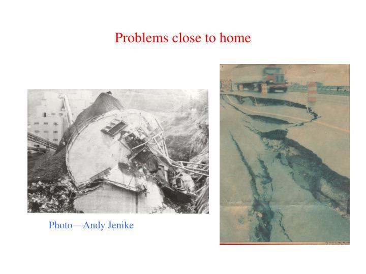 Problems close to home