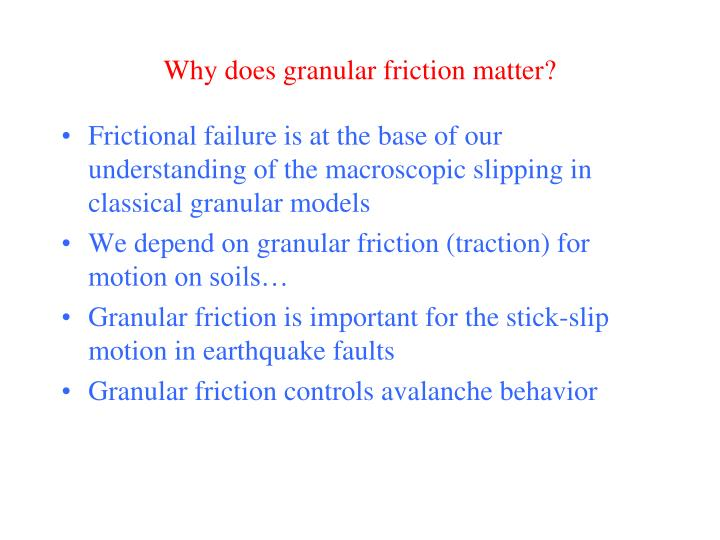Why does granular friction matter?