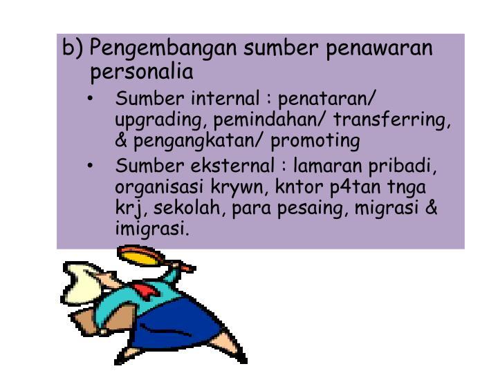 b) Pengembangan sumber penawaran personalia