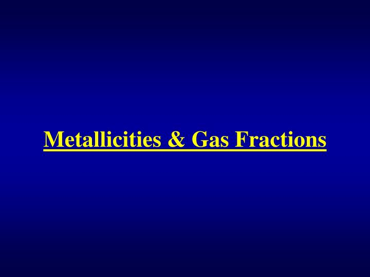 Metallicities & Gas Fractions