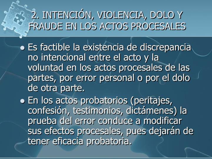 2. INTENCIÓN, VIOLENCIA, DOLO Y FRAUDE EN LOS ACTOS PROCESALES