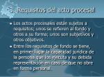 3 requisitos del acto procesal