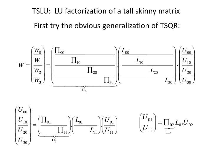 TSLU:  LU factorization of a tall skinny matrix