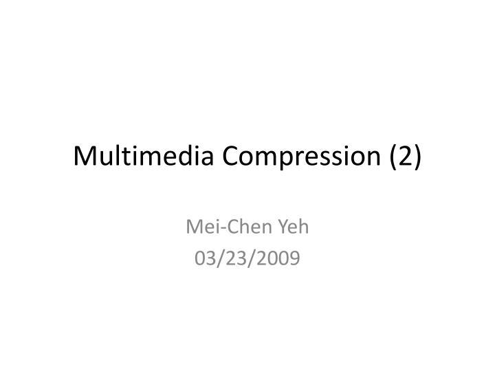 Multimedia Compression (2)