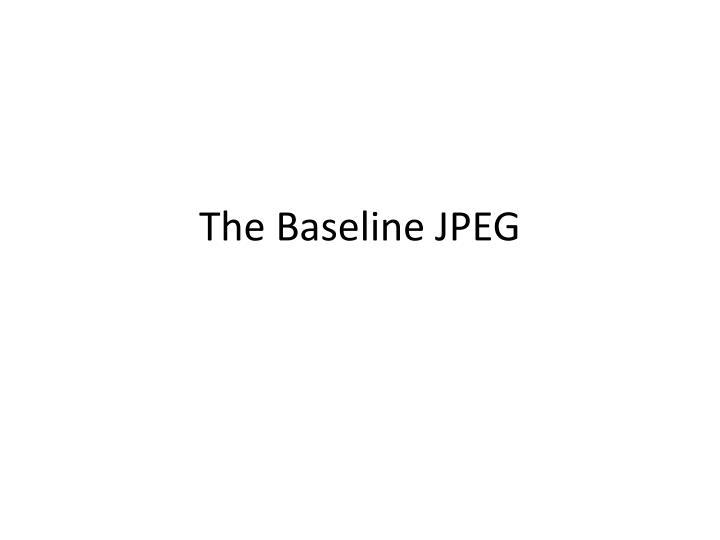 The Baseline JPEG