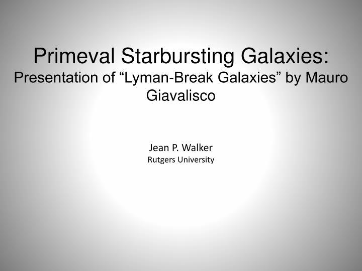 Primeval Starbursting Galaxies: