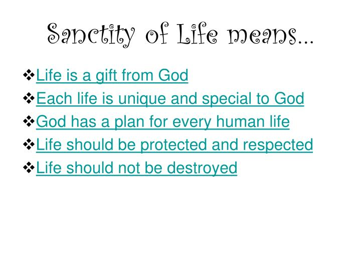 Sanctity of Life means…