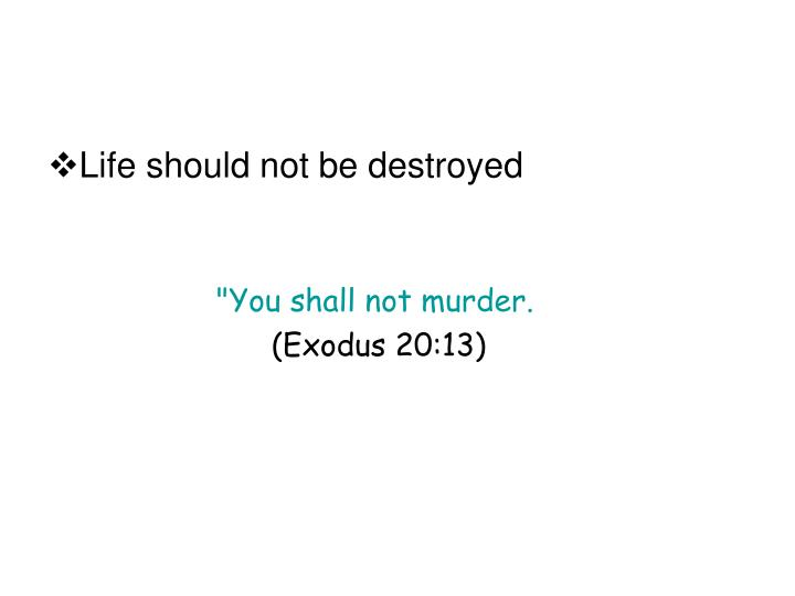 Life should not be destroyed