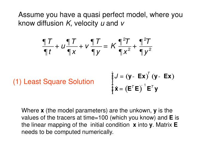 Assume you have a quasi perfect model, where you know diffusion