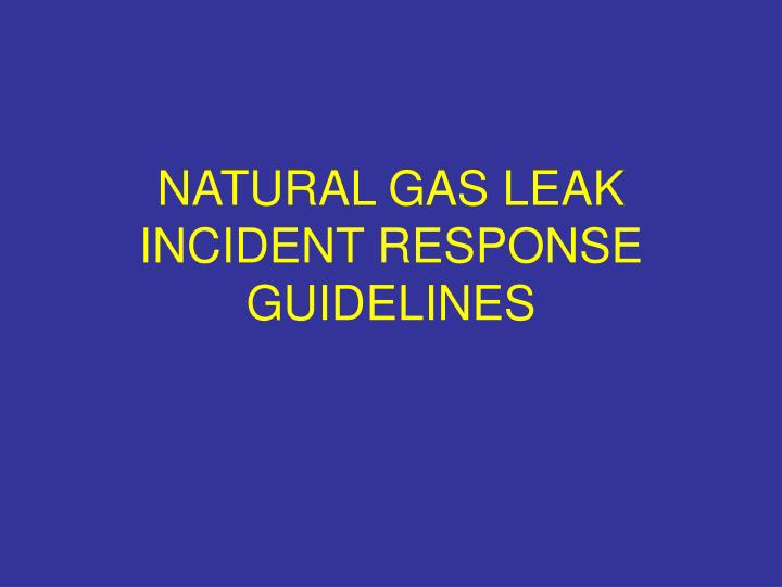 NATURAL GAS LEAK INCIDENT RESPONSE GUIDELINES