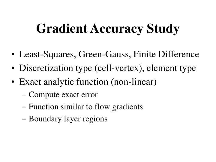 Gradient Accuracy Study
