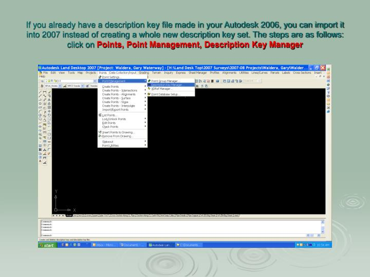 If you already have a description key file made in your Autodesk 2006, you can import it into 2007 instead of creating a whole new description key set. The steps are as follows: click on