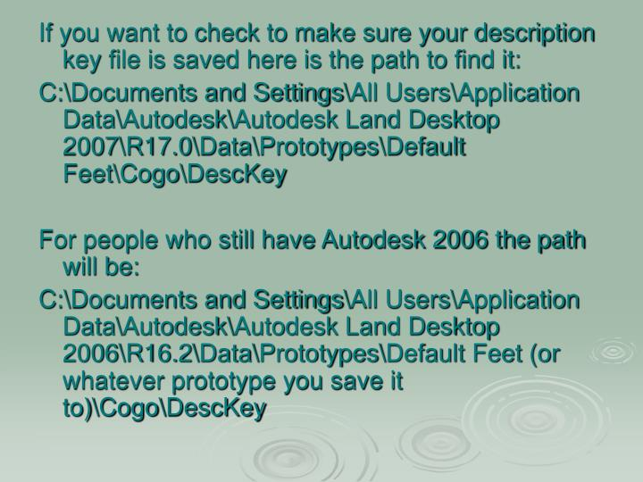 If you want to check to make sure your description key file is saved here is the path to find it: