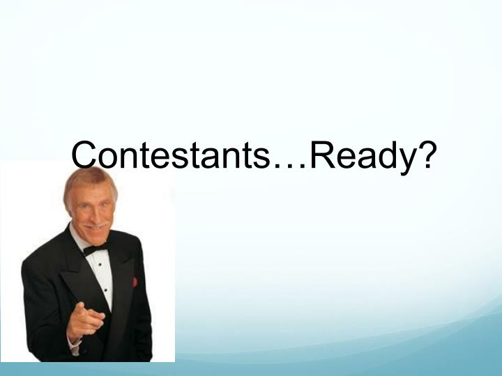 Contestants…Ready?