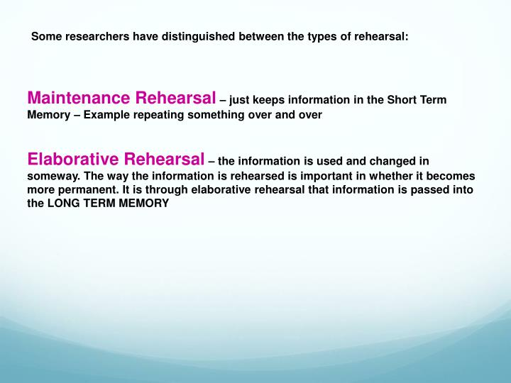 Some researchers have distinguished between the types of rehearsal: