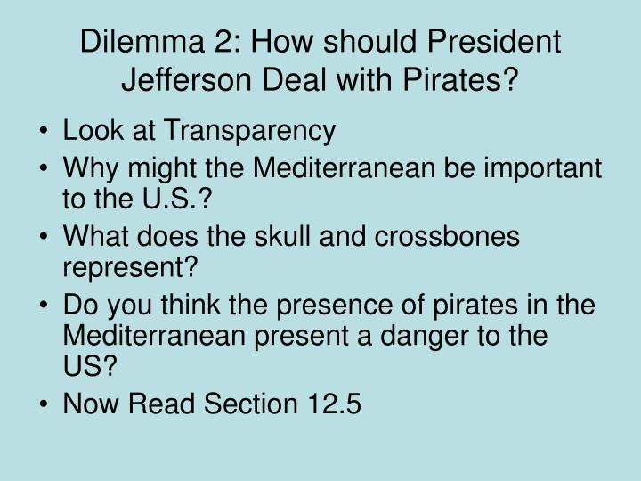 Dilemma 2: How should President Jefferson Deal with Pirates?