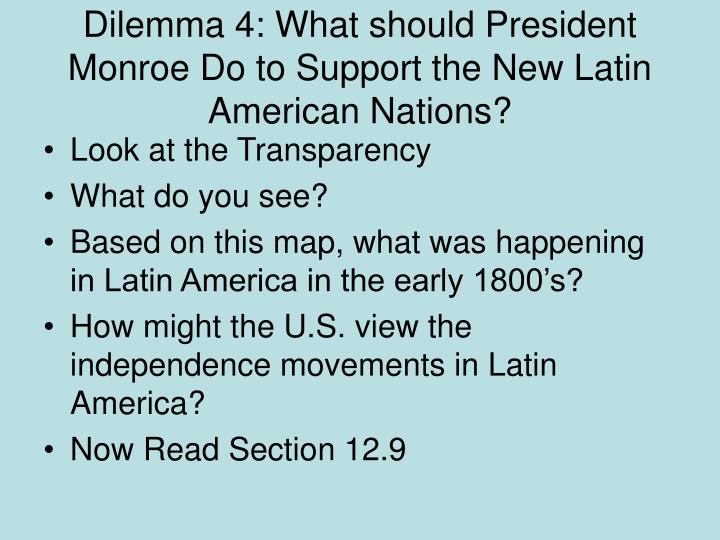 Dilemma 4: What should President Monroe Do to Support the New Latin American Nations?