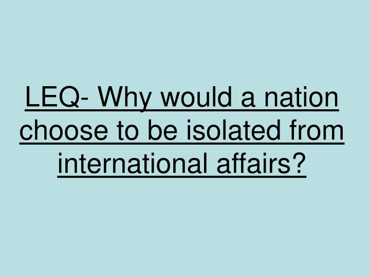 Leq why would a nation choose to be isolated from international affairs