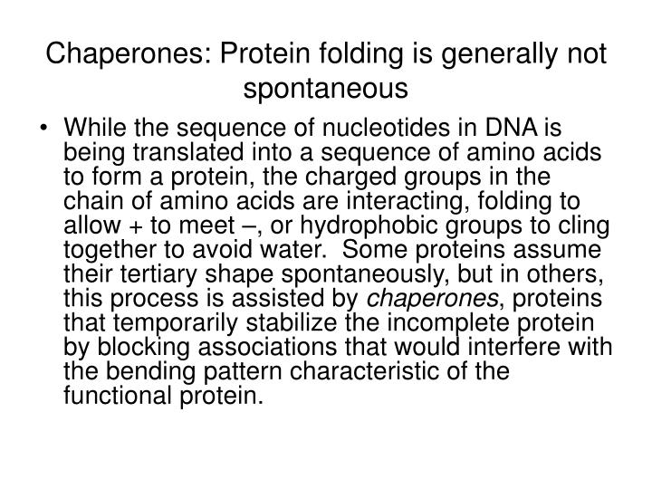 Chaperones: Protein folding is generally not spontaneous