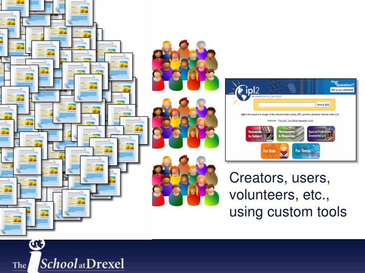Creators, users, volunteers, etc., using custom tools