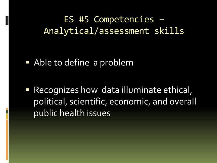 ES #5 Competencies – Analytical/assessment skills