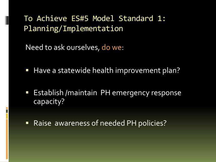 To Achieve ES#5 Model Standard 1: Planning/Implementation