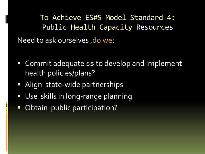 To Achieve ES#5 Model Standard 4:
