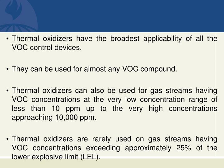 Thermal oxidizers have the broadest applicability of all the VOC control devices.