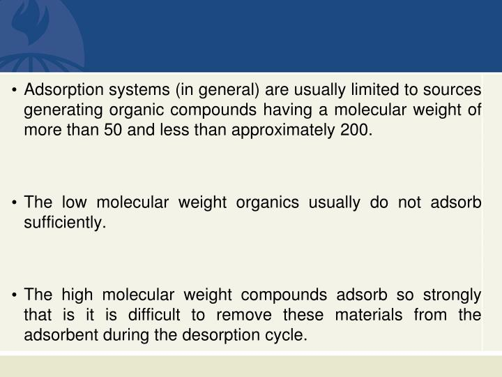 Adsorption systems (in general) are usually limited to sources generating organic compounds having a molecular weight of more than 50 and less than approximately 200.