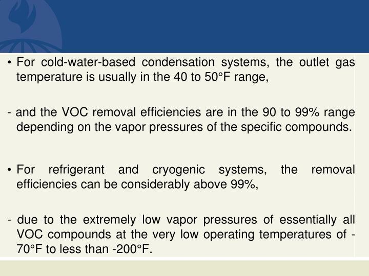 For cold-water-based condensation systems, the outlet gas temperature is usually in the 40 to 50°F range,
