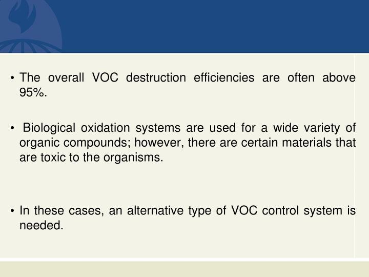 The overall VOC destruction efficiencies are often above 95%.