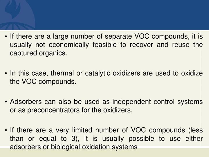 If there are a large number of separate VOC compounds, it is usually not economically feasible to recover and reuse the captured organics.