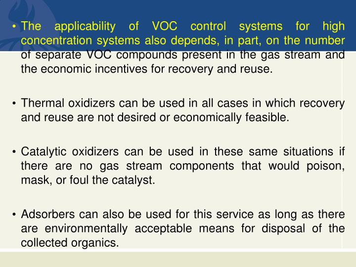 The applicability of VOC control systems for high concentration systems also depends, in part, on the number