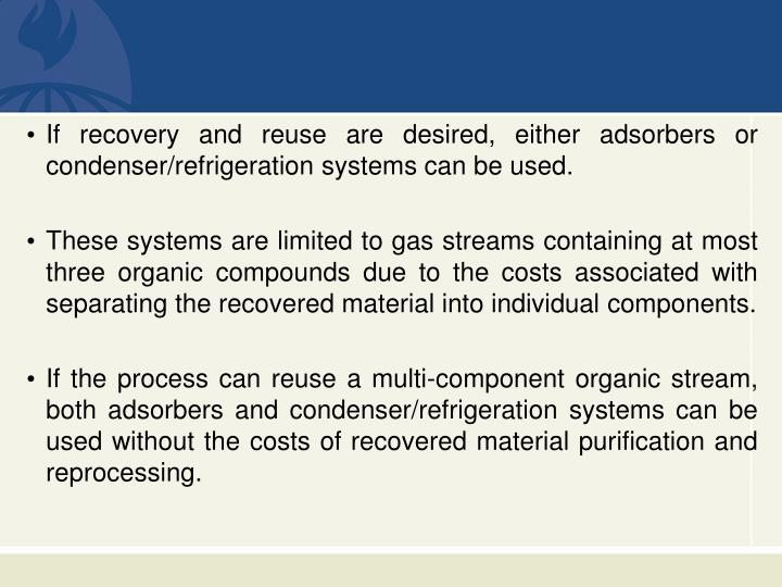 If recovery and reuse are desired, either adsorbers or condenser/refrigeration systems can be used.