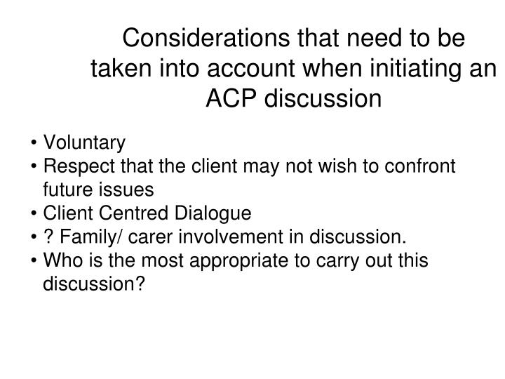 Considerations that need to be taken into account when initiating an ACP discussion