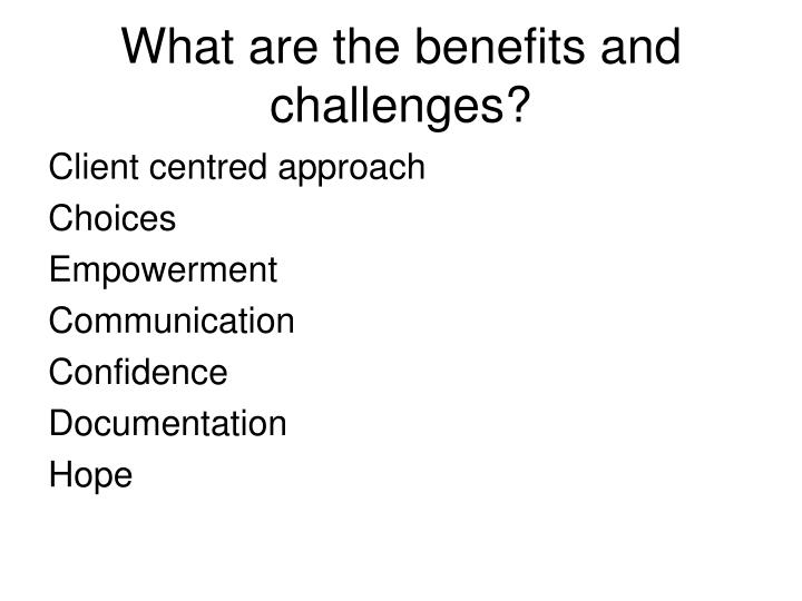 What are the benefits and challenges?