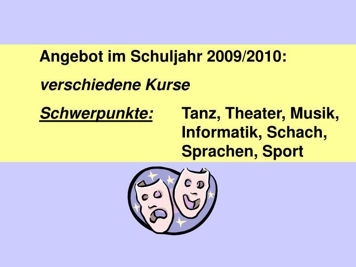 Angebot im Schuljahr 2009/2010: