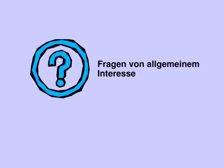 Fragen von allgemeinem Interesse