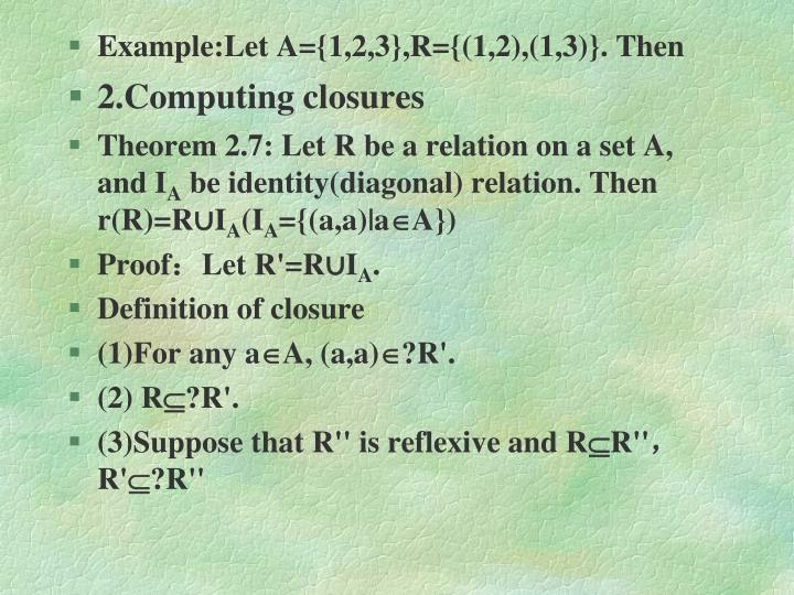 Example:Let A={1,2,3},R={(1,2),(1,3)}. Then