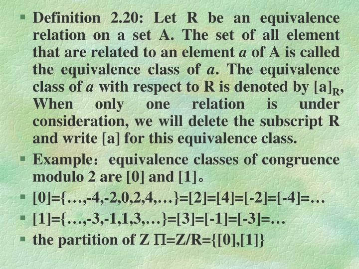 Definition 2.20: Let R be an equivalence relation on a set A. The set of all element that are related to an element