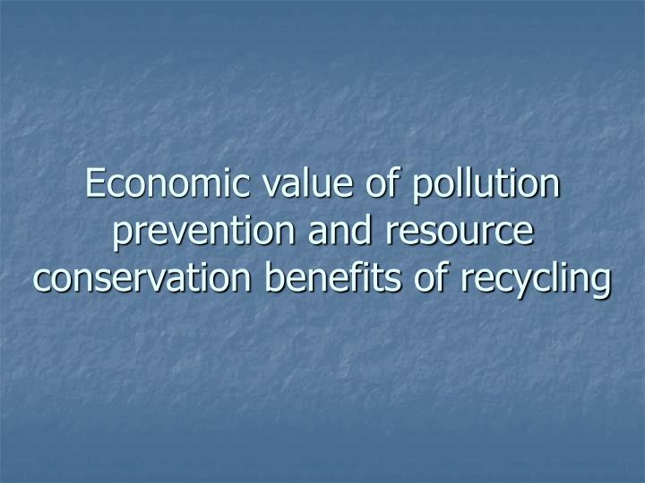 Economic value of pollution prevention and resource conservation benefits of recycling