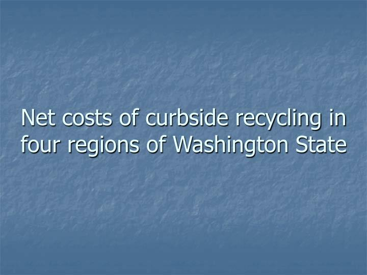 Net costs of curbside recycling in four regions of Washington State