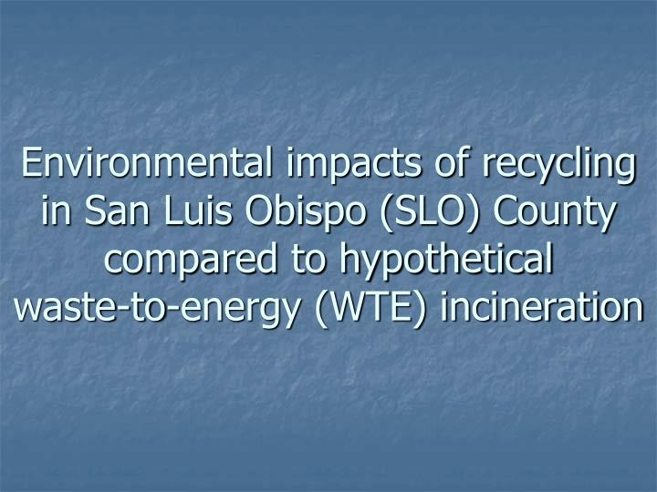 Environmental impacts of recycling in San Luis Obispo (SLO) County compared to hypothetical