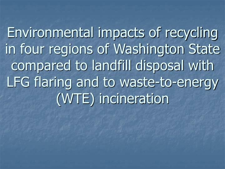Environmental impacts of recycling in four regions of Washington State compared to landfill disposal with LFG flaring and to waste-to-energy (WTE) incineration