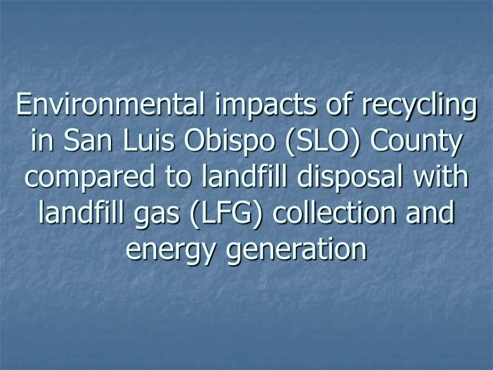 Environmental impacts of recycling in San Luis Obispo (SLO) County compared to landfill disposal wit...