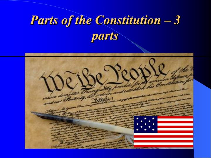 Parts of the Constitution – 3 parts